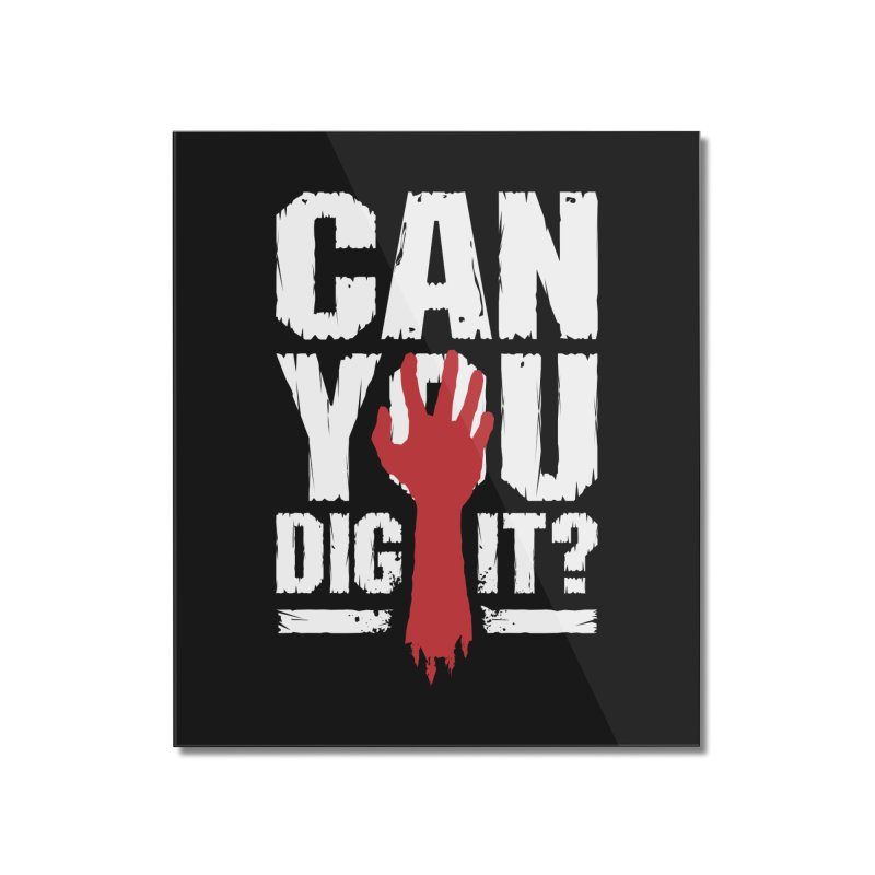 Can You Dig It? Funny Zombie Halloween Home Mounted Acrylic Print by Grandio Design Artist Shop