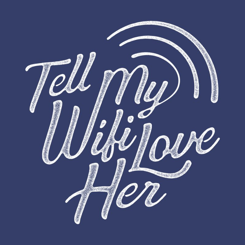 Tell My Wifi Love Her None  by The Artist Shop of graphicdesign79