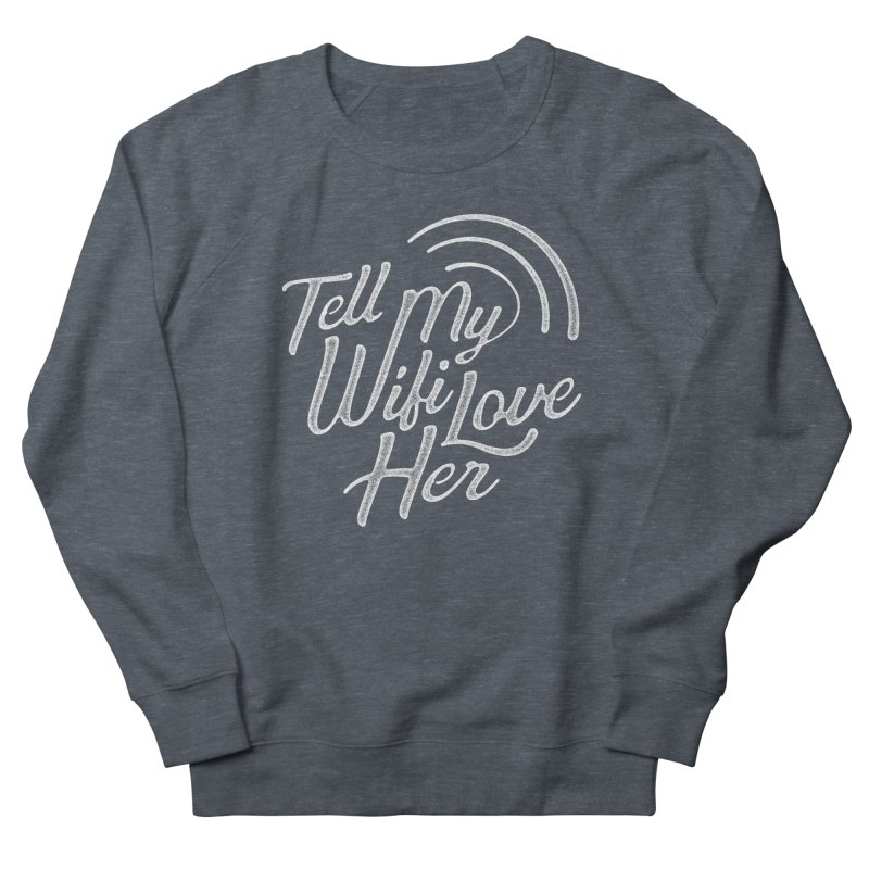 Tell My Wifi Love Her Women's Sweatshirt by The Artist Shop of graphicdesign79