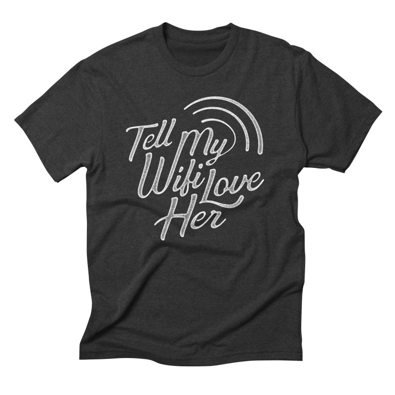 Tell My Wifi Love Her Men's Triblend T-Shirt by The Artist Shop of graphicdesign79