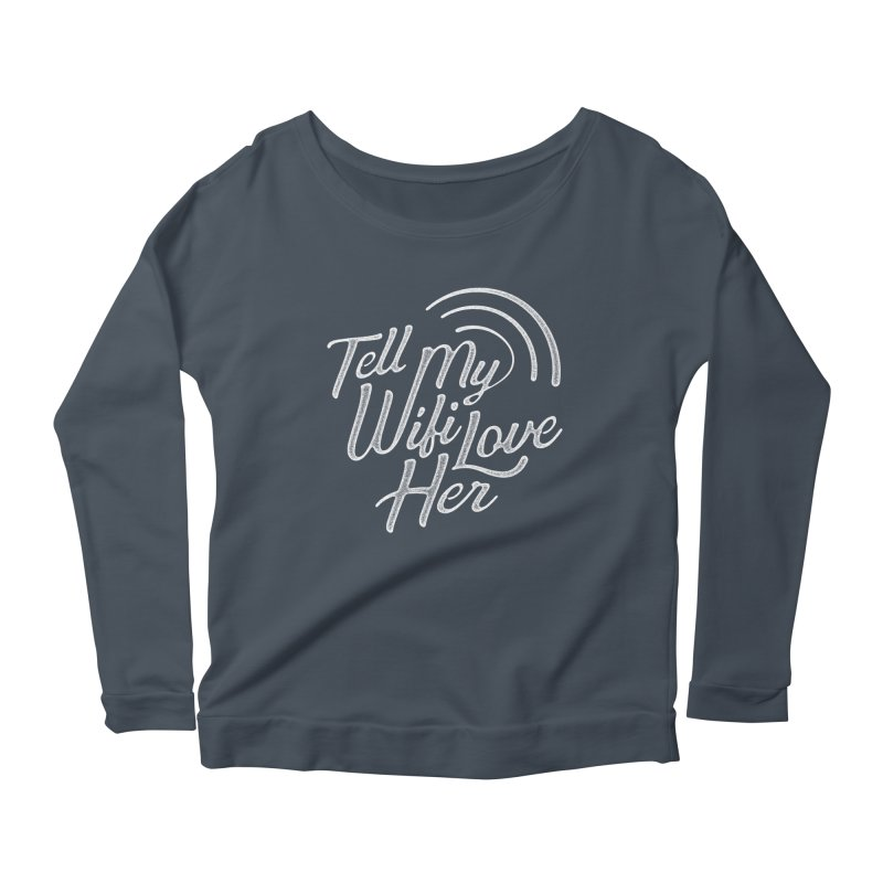 Tell My Wifi Love Her Women's Longsleeve Scoopneck  by The Artist Shop of graphicdesign79