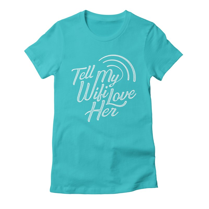 Tell My Wifi Love Her Women's Fitted T-Shirt by The Artist Shop of graphicdesign79