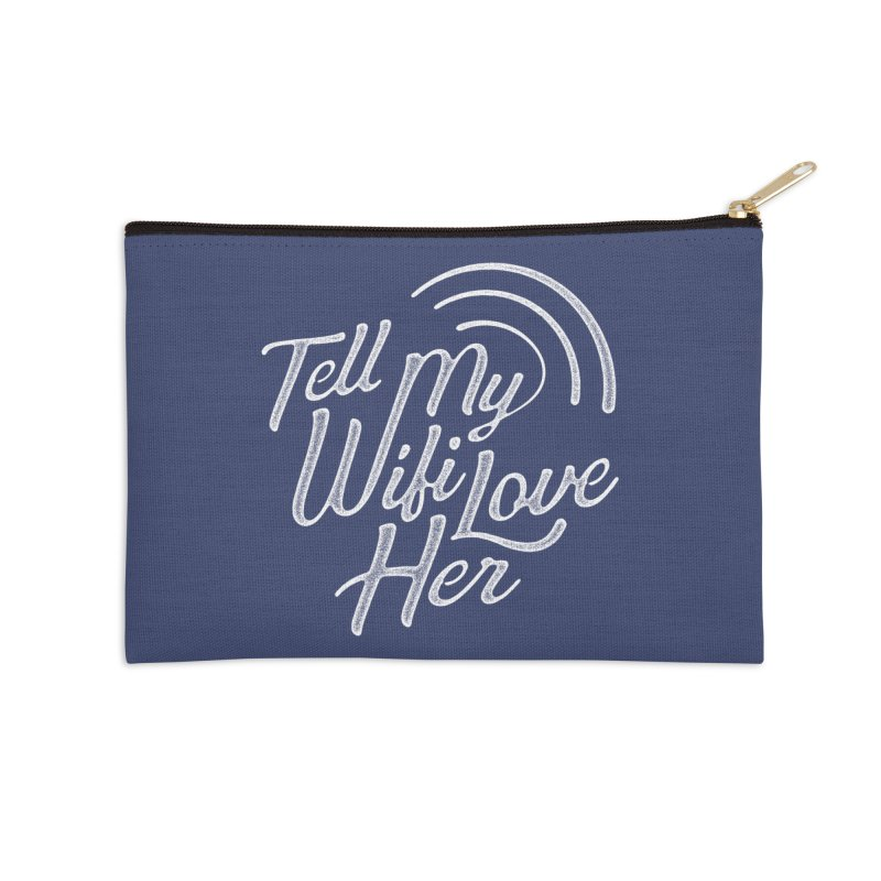 Tell My Wifi Love Her Accessories Zip Pouch by The Artist Shop of graphicdesign79