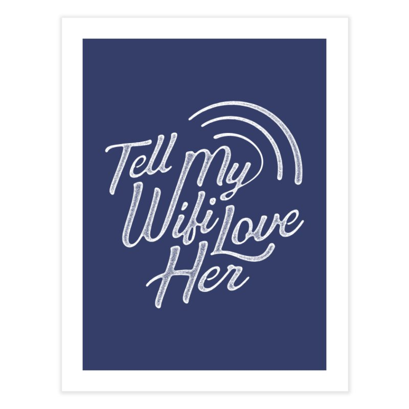 Tell My Wifi Love Her Home Fine Art Print by The Artist Shop of graphicdesign79