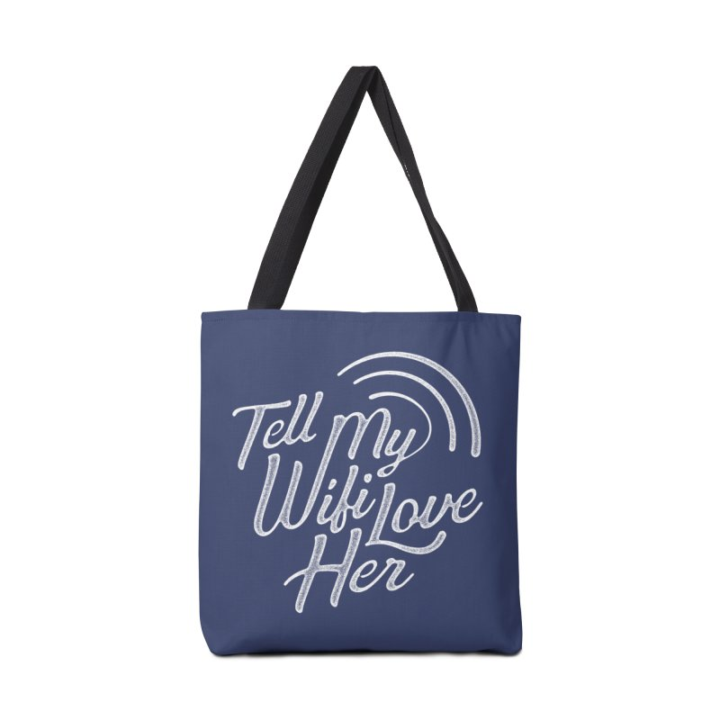 Tell My Wifi Love Her Accessories Bag by The Artist Shop of graphicdesign79