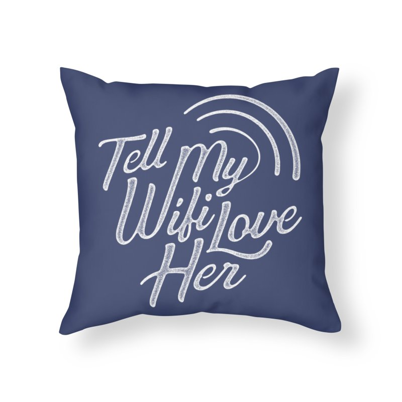 Tell My Wifi Love Her Home Throw Pillow by The Artist Shop of graphicdesign79