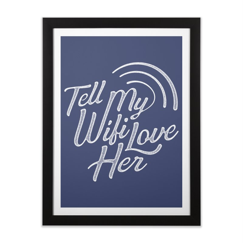 Tell My Wifi Love Her Home Framed Fine Art Print by The Artist Shop of graphicdesign79