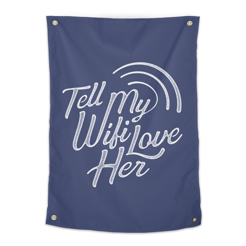 Tell My Wifi Love Her Home Tapestry by The Artist Shop of graphicdesign79