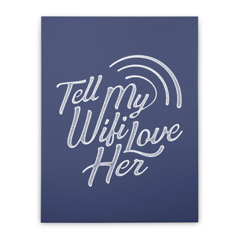 Tell My Wifi Love Her Home Stretched Canvas by The Artist Shop of graphicdesign79