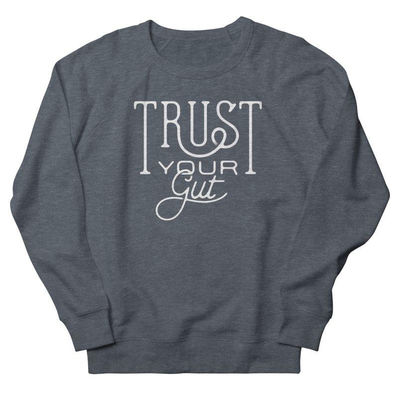 Trust Your Gut Men's Sweatshirt by The Artist Shop of graphicdesign79
