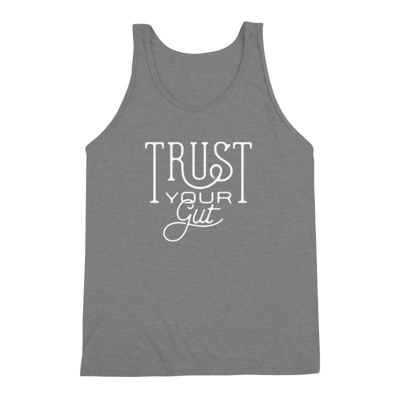 Trust Your Gut Men's Triblend Tank by The Artist Shop of graphicdesign79