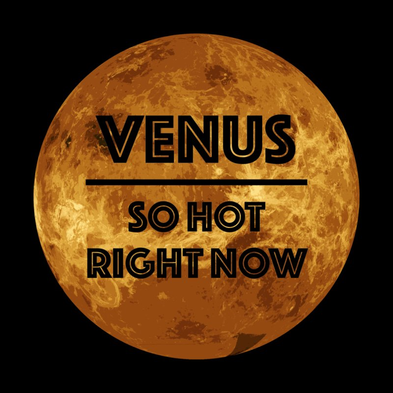 Venus: So Hot Right Now by GRAVATION's Artist Shop