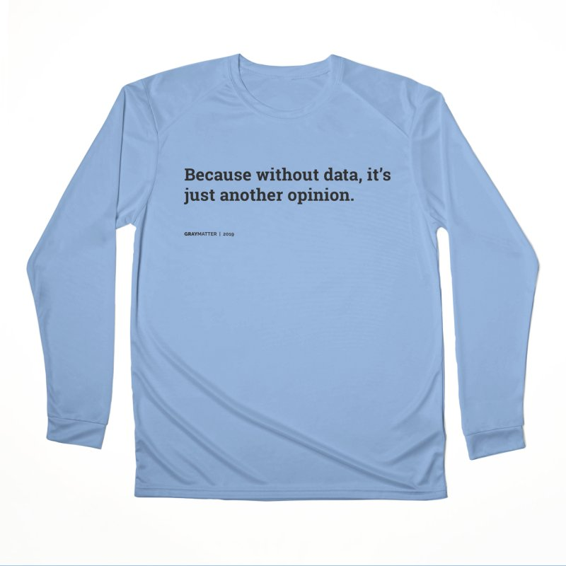 Because without data, it's just another opinion Men's Longsleeve T-Shirt by graymattermerch's Artist Shop