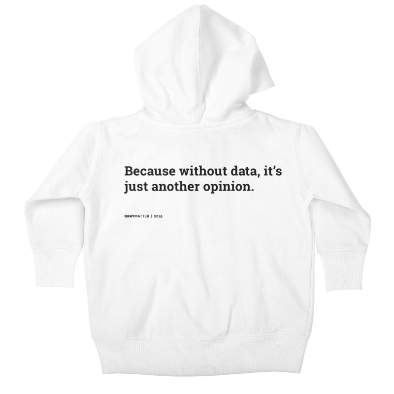 Because without data, it's just another opinion Kids Baby Zip-Up Hoody by graymattermerch's Artist Shop