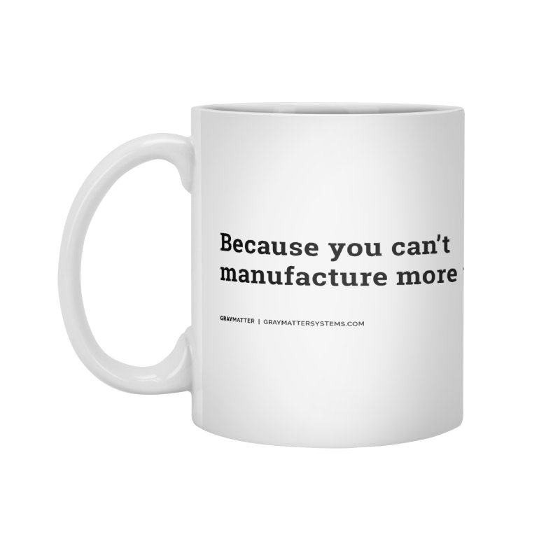 Because You Can't Manufacture More Time Accessories Mug by graymattermerch's Artist Shop