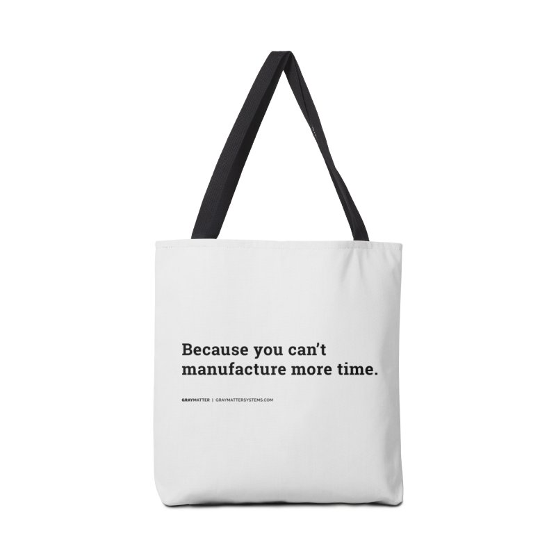 Because You Can't Manufacture More Time Accessories Bag by graymattermerch's Artist Shop