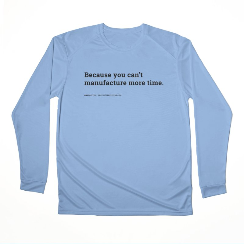 Because You Can't Manufacture More Time Men's Longsleeve T-Shirt by graymattermerch's Artist Shop