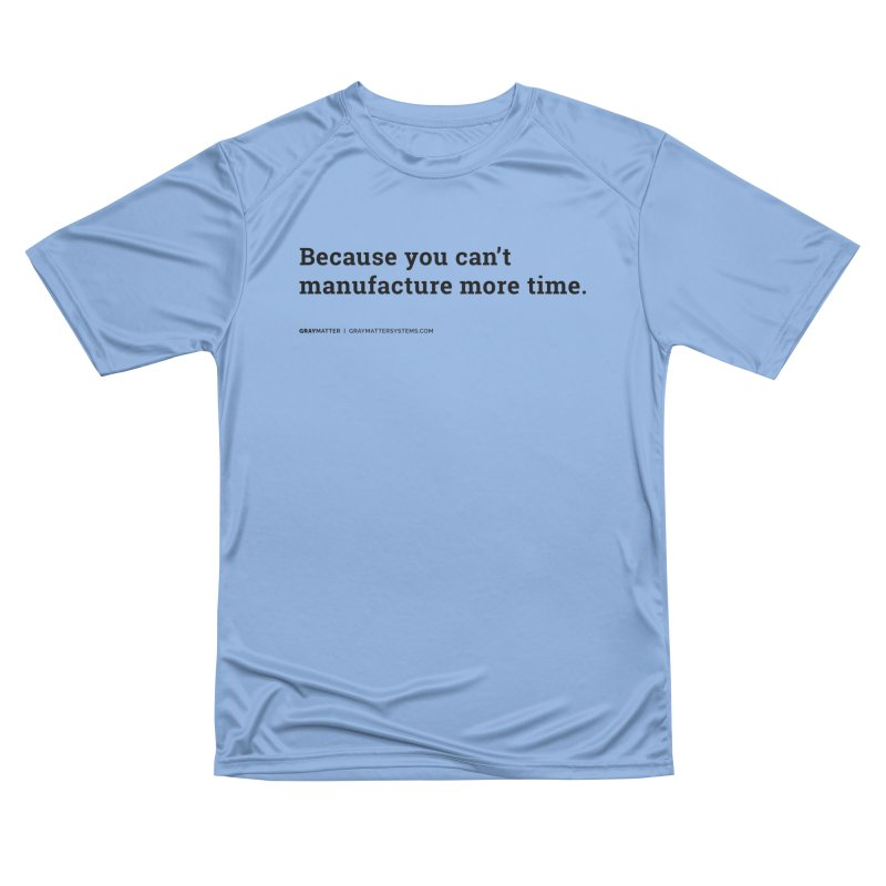 Because You Can't Manufacture More Time Women's T-Shirt by graymattermerch's Artist Shop