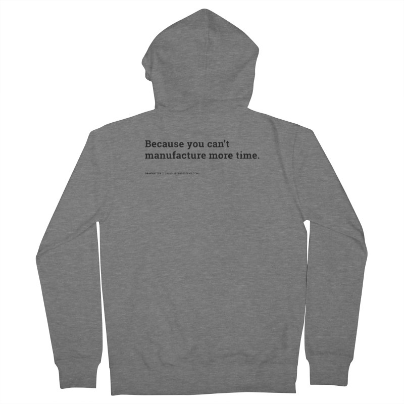 Because You Can't Manufacture More Time Women's Zip-Up Hoody by graymattermerch's Artist Shop
