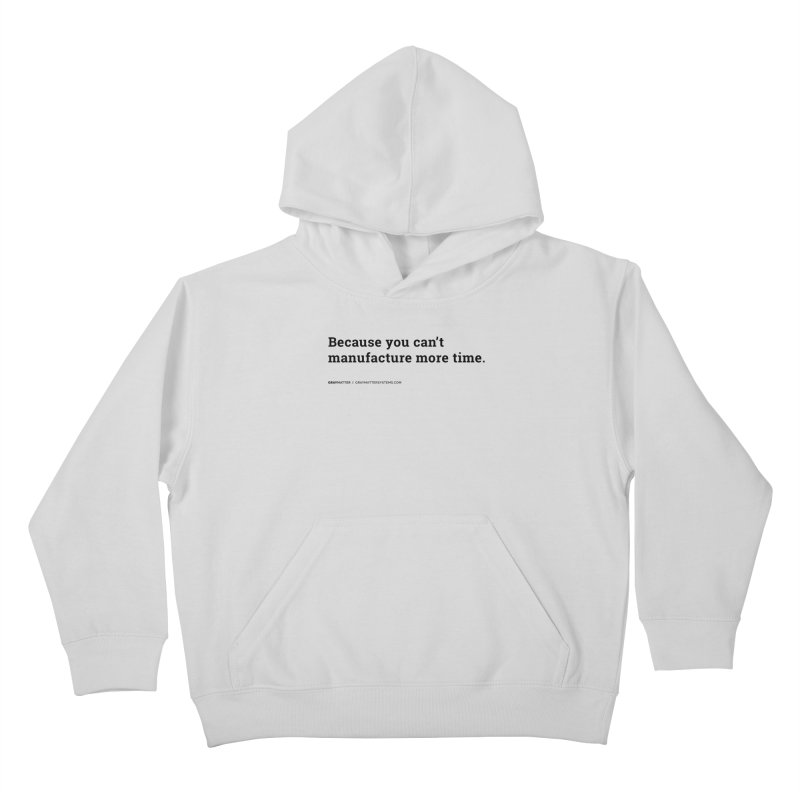 Because You Can't Manufacture More Time Kids Pullover Hoody by graymattermerch's Artist Shop