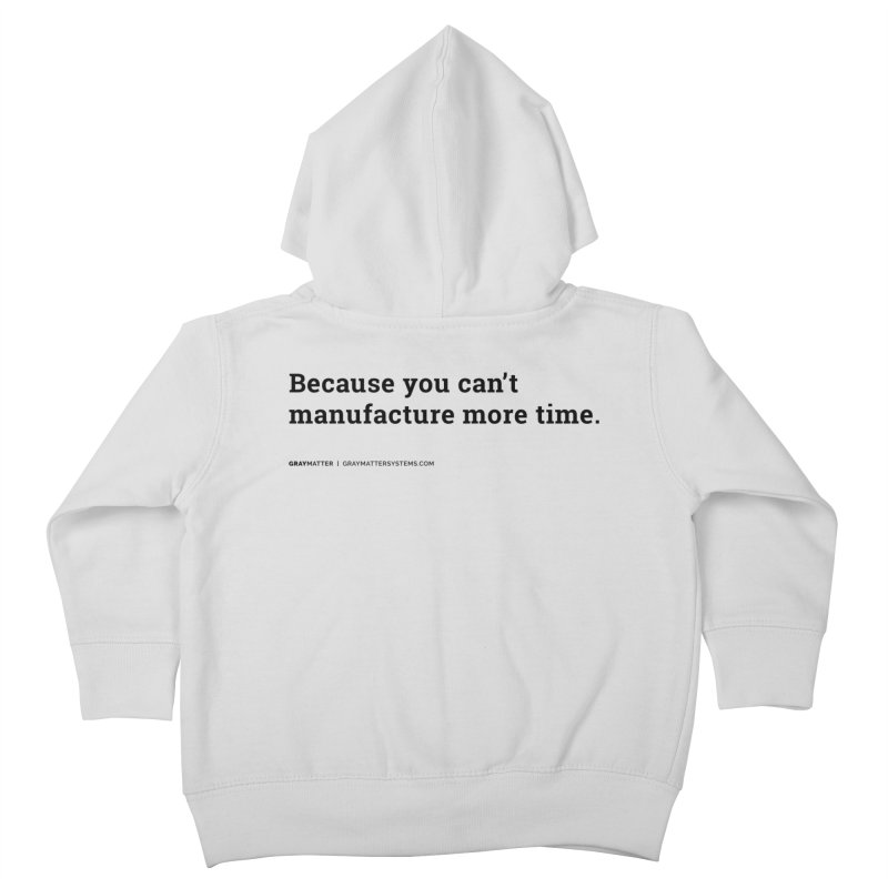 Because You Can't Manufacture More Time Kids Toddler Zip-Up Hoody by graymattermerch's Artist Shop