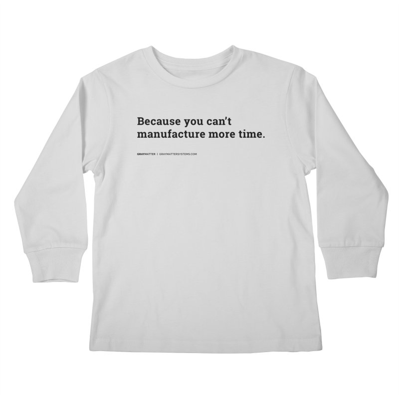 Because You Can't Manufacture More Time Kids Longsleeve T-Shirt by graymattermerch's Artist Shop
