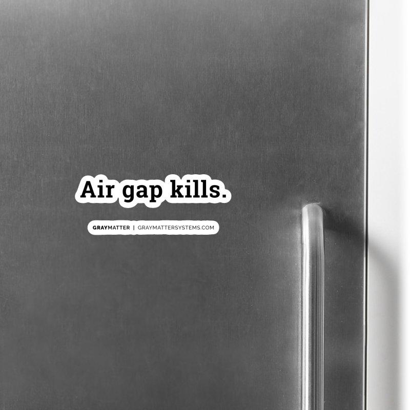 Air gap kills. Accessories Magnet by graymattermerch's Artist Shop