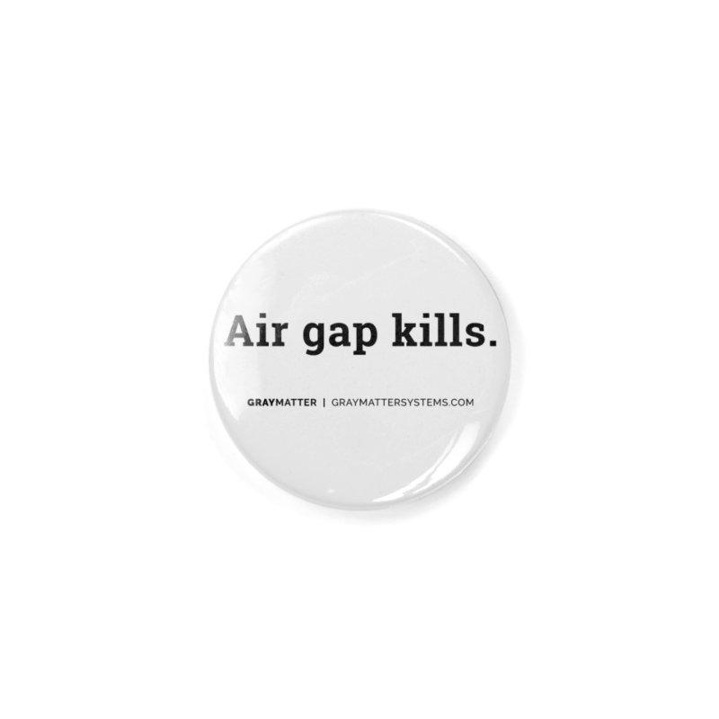 Air gap kills. Accessories Button by graymattermerch's Artist Shop
