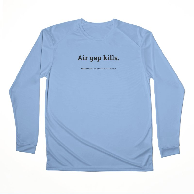 Air gap kills. Women's Longsleeve T-Shirt by graymattermerch's Artist Shop