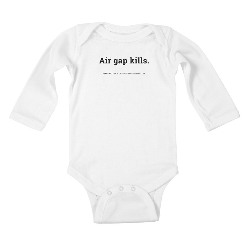 Air gap kills. Kids Baby Longsleeve Bodysuit by graymattermerch's Artist Shop