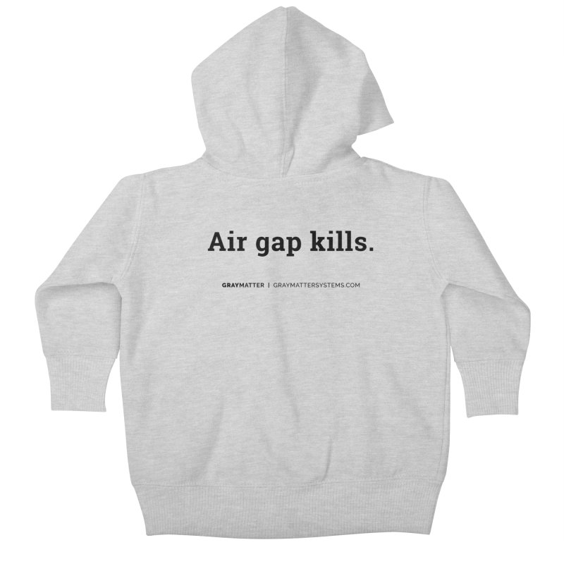 Air gap kills. Kids Baby Zip-Up Hoody by graymattermerch's Artist Shop
