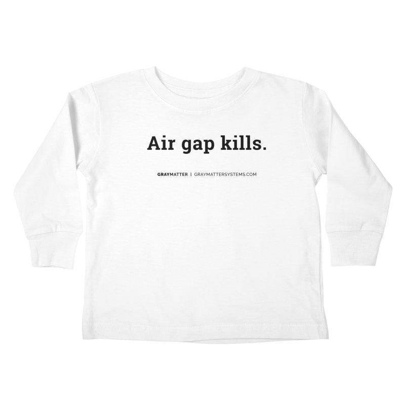 Air gap kills. Kids Toddler Longsleeve T-Shirt by graymattermerch's Artist Shop