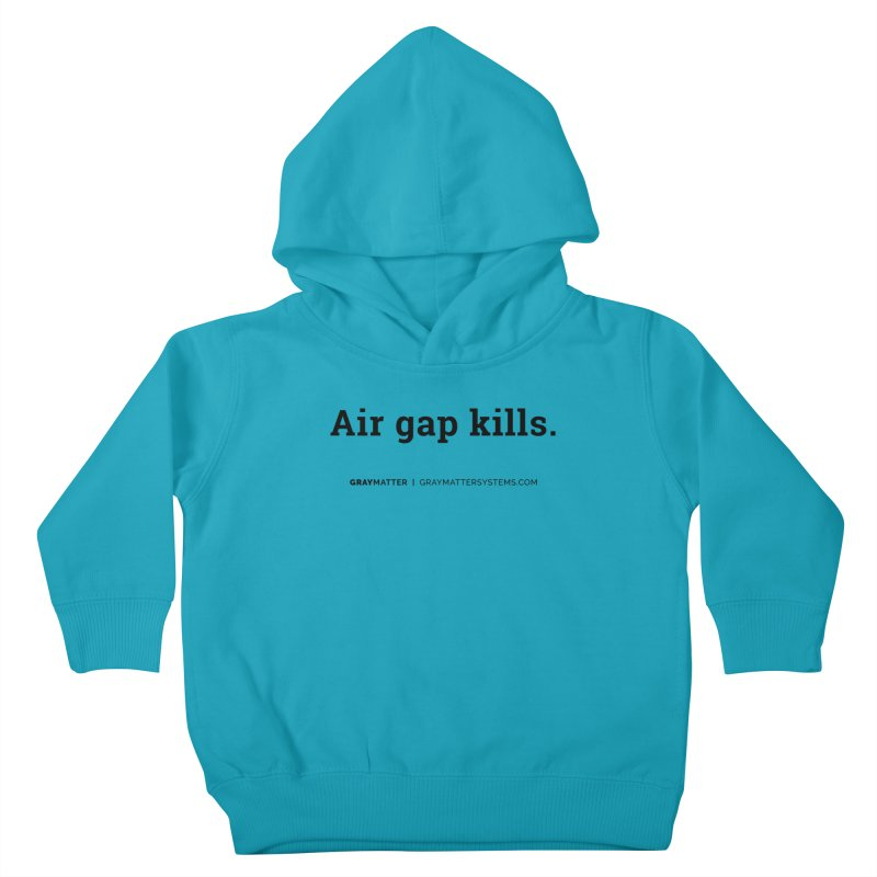 Air gap kills. Kids Toddler Pullover Hoody by graymattermerch's Artist Shop