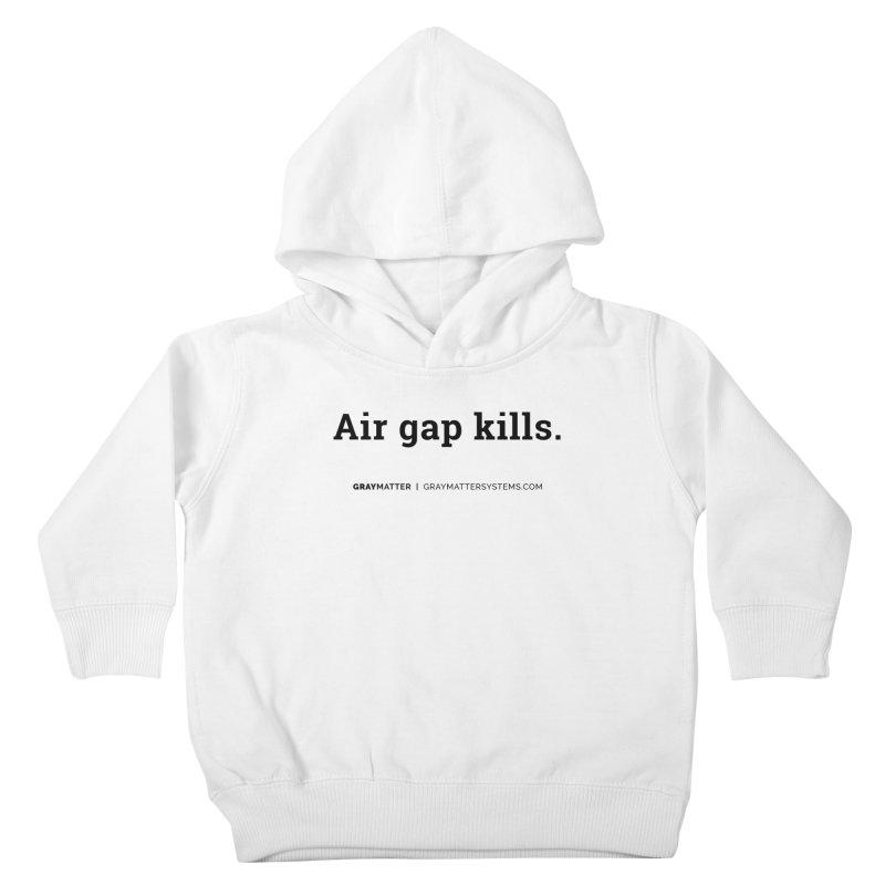Air gap kills. Kids Toddler Pullover Hoody by graymattermerch's Artist Shop