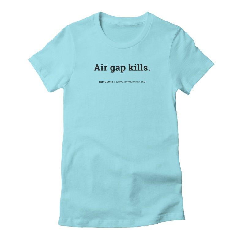 Air gap kills. Women's T-Shirt by graymattermerch's Artist Shop