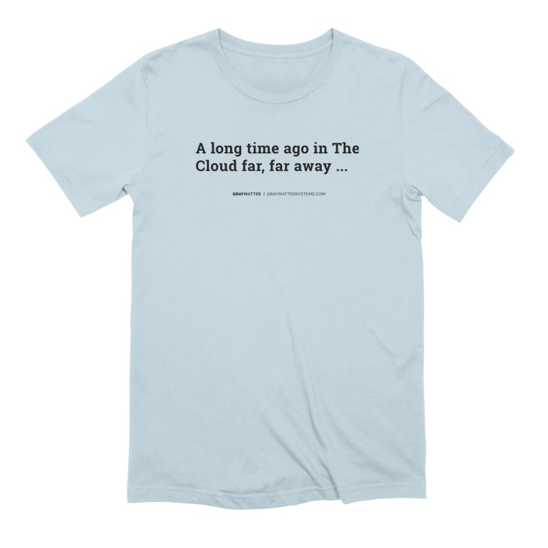 A long time ago in The Cloud far, far away... Men's T-Shirt by graymattermerch's Artist Shop