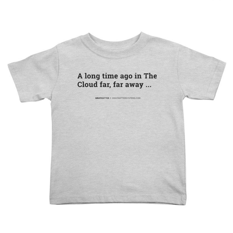 A long time ago in The Cloud far, far away... Kids Toddler T-Shirt by graymattermerch's Artist Shop