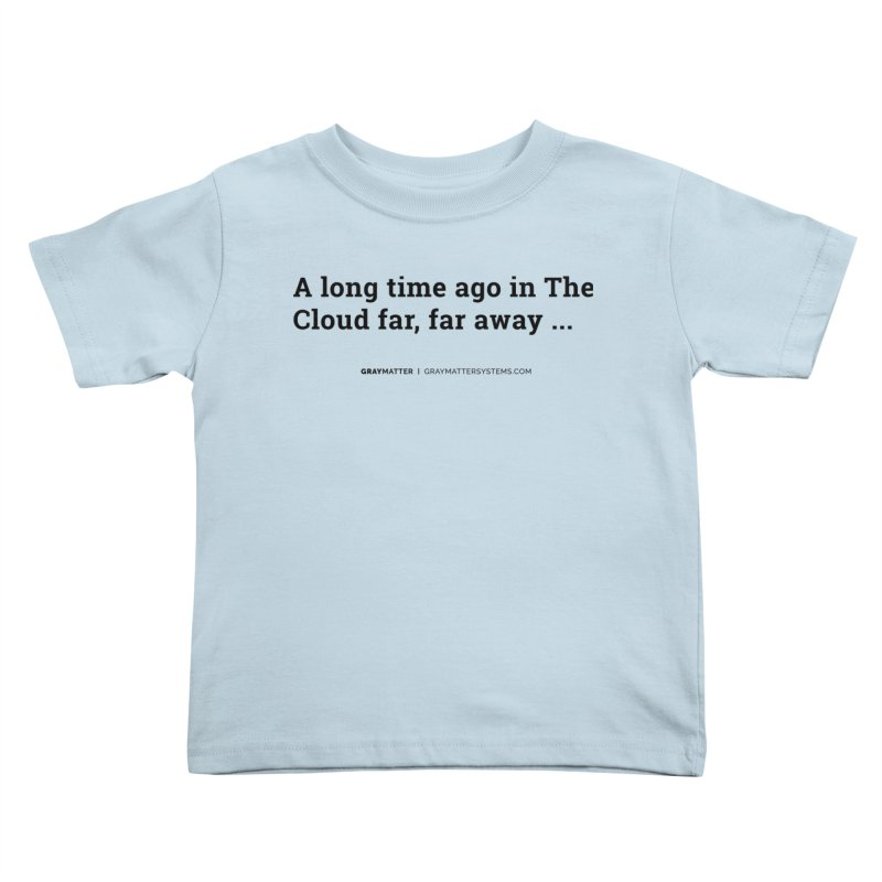 A long time ago in The Cloud far, far away... Kids Toddler T-Shirt by graymattermerch's Artist Shop