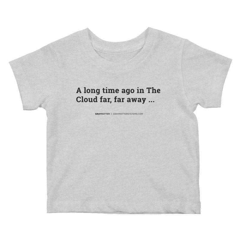 A long time ago in The Cloud far, far away... Kids Baby T-Shirt by graymattermerch's Artist Shop