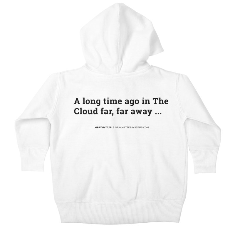 A long time ago in The Cloud far, far away... Kids Baby Zip-Up Hoody by graymattermerch's Artist Shop