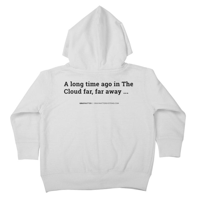 A long time ago in The Cloud far, far away... Kids Toddler Zip-Up Hoody by graymattermerch's Artist Shop
