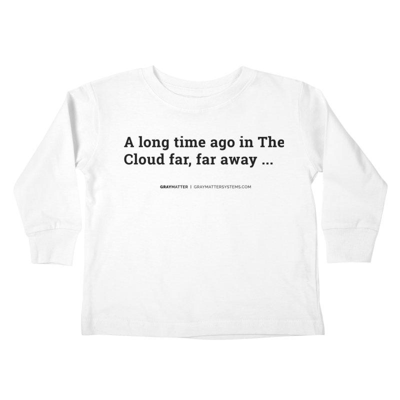 A long time ago in The Cloud far, far away... Kids Toddler Longsleeve T-Shirt by graymattermerch's Artist Shop