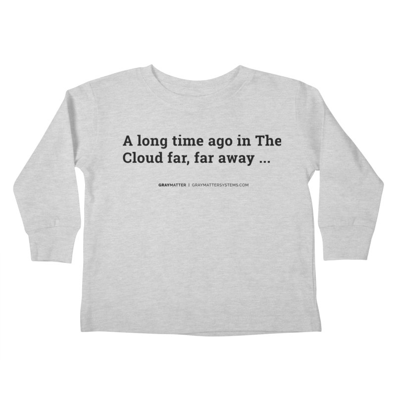 A long time ago in The Cloud far, far away... Kids Toddler Longsleeve T-Shirt by graymattermerch's Artist Shop