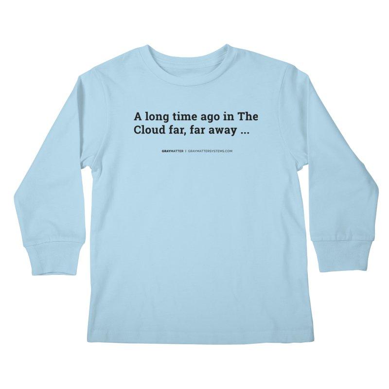 A long time ago in The Cloud far, far away... Kids Longsleeve T-Shirt by graymattermerch's Artist Shop