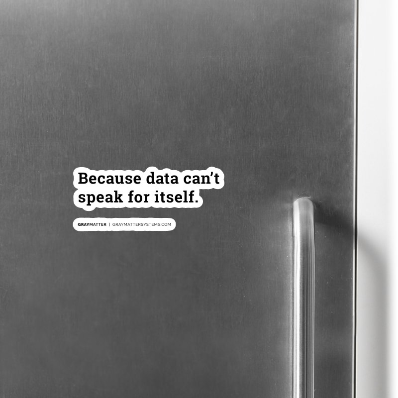 Because Data Can't Speak For Itself Accessories Magnet by graymattermerch's Artist Shop