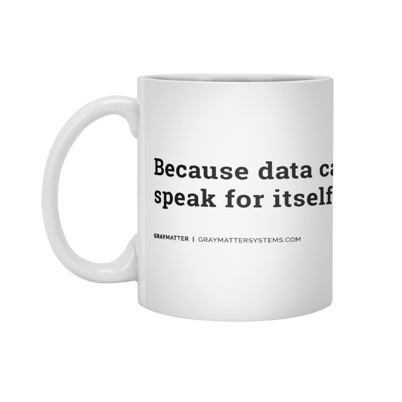 Because Data Can't Speak For Itself Accessories Mug by graymattermerch's Artist Shop