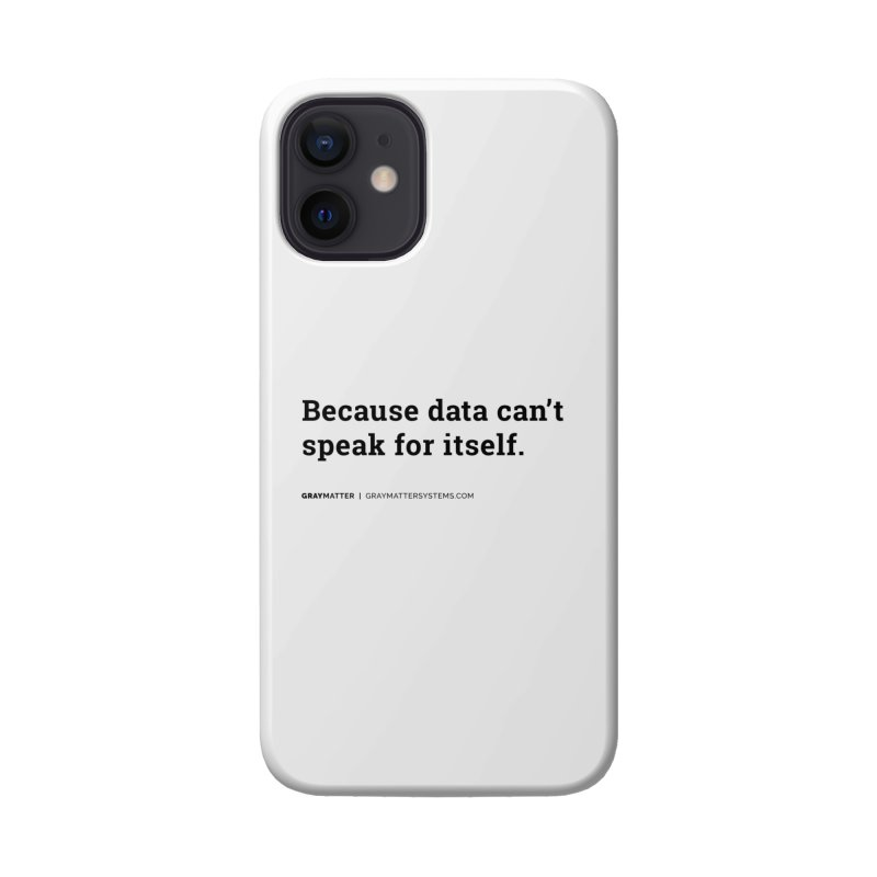 Because Data Can't Speak For Itself Accessories Phone Case by graymattermerch's Artist Shop