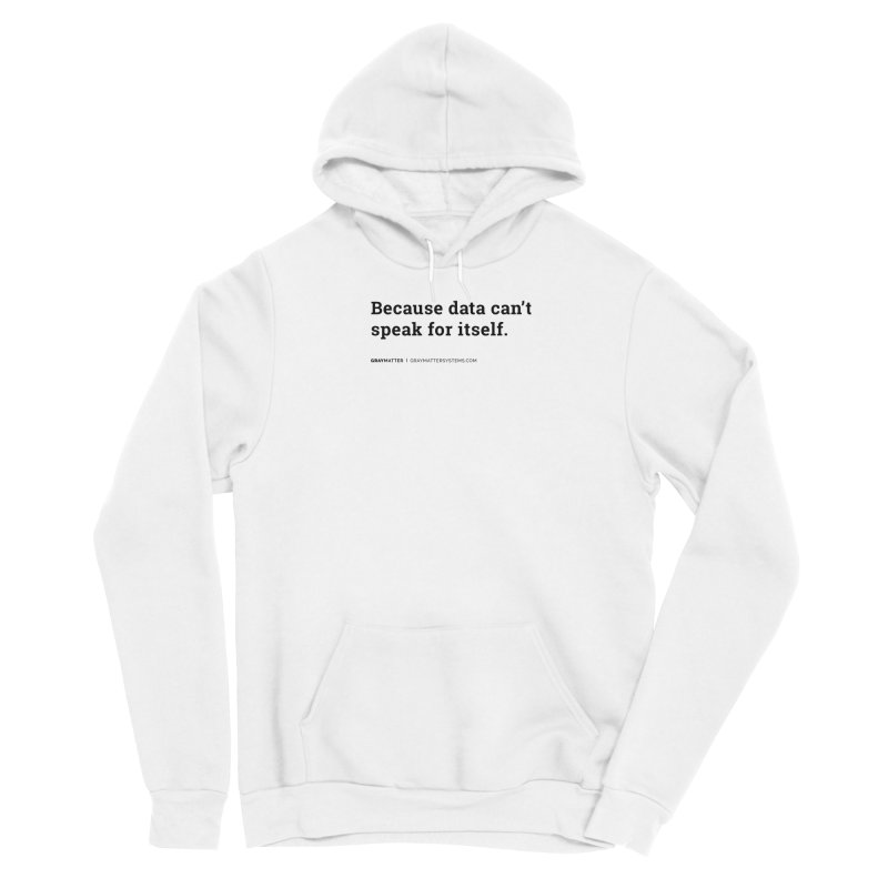 Because Data Can't Speak For Itself Men's Pullover Hoody by graymattermerch's Artist Shop