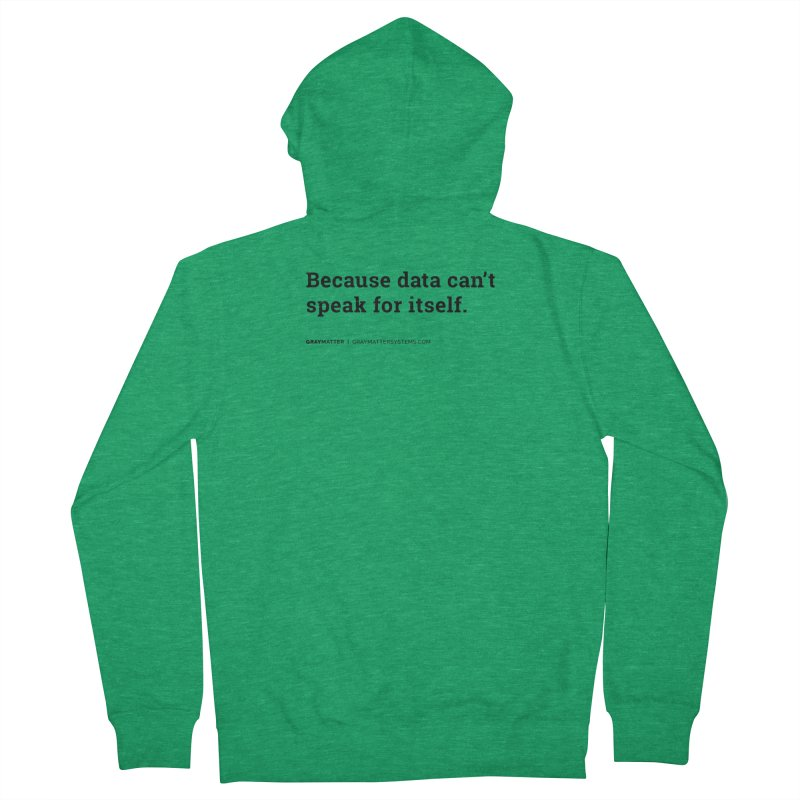 Because Data Can't Speak For Itself Women's Zip-Up Hoody by graymattermerch's Artist Shop