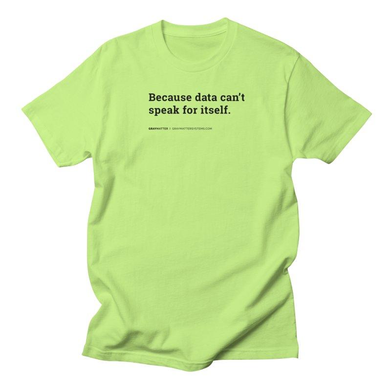 Because Data Can't Speak For Itself Men's T-Shirt by graymattermerch's Artist Shop